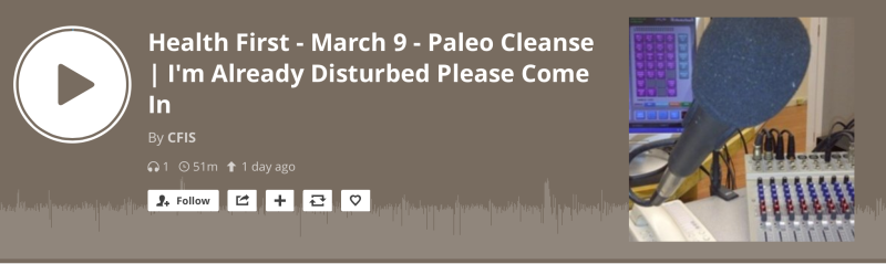 https://www.mixcloud.com/CFIS/health-first-march-9-paleo-cleanse-im-already-disturbed-please-come-in/